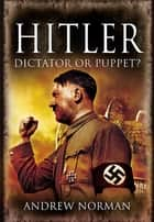 Hitler - Dictator or Puppet? ebook by