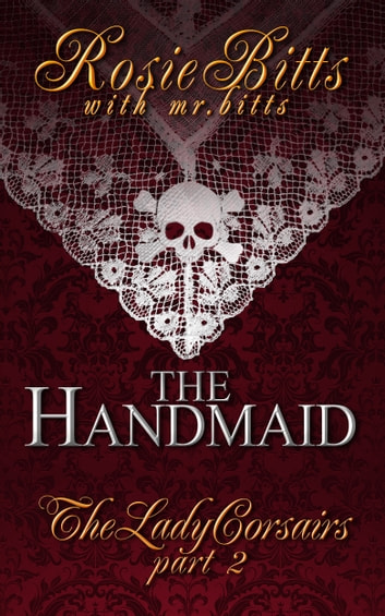 The Handmaid - The Lady Corsairs Part 2 ebook by Rosie Bitts,Mr. Bitts
