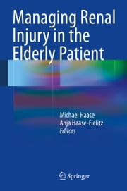 Managing Renal Injury in the Elderly Patient ebook by Michael Haase, Anja Haase-Fielitz