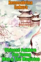 Chinese Folklore The Young Man & The Magician ebook by Xenosabrina Sakura