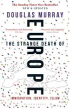 The Strange Death of Europe - Immigration, Identity, Islam ebook by Douglas Murray