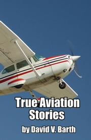 True Aviation Stories ebook by David Barth