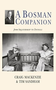 A Bosman Companion - from Abjaterskop to Zwingli ebook by Craig MacKenzie