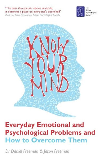 Know Your Mind - Everyday Emotional and Psychological Problems and How to Overcome Them eBook by Jason Freeman,Daniel Freeman