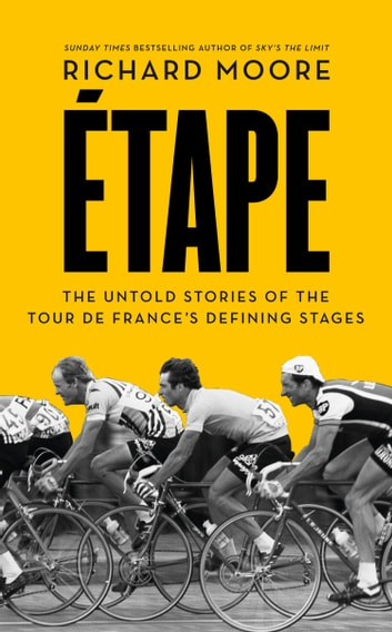 Etape: The untold stories of the Tour de France's defining stages ebook by Richard Moore