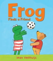 Frog Finds a Friend ebook by Max Velthuijs