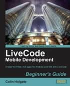 LiveCode Mobile Development Beginner's Guide ebook by Colin Holgate