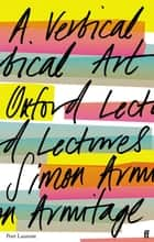 A Vertical Art - Oxford Lectures ebook by Simon Armitage