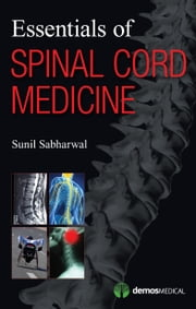 Essentials of Spinal Cord Medicine ebook by Sunil Sabharwal, MD
