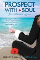 Prospect with Soul for Real Estate Agents ebook by Jennifer Allan Hagedorn