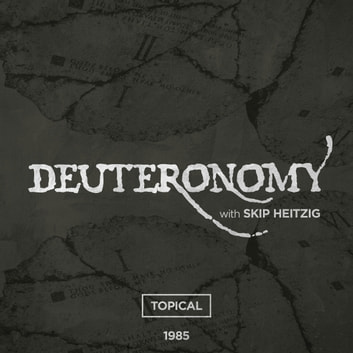05 Deuteronomy - 1985 - Topical audiobook by Skip Heitzig