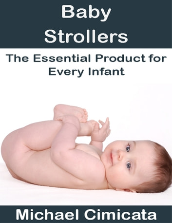 Baby Strollers: The Essential Product for Every Infant ebook by Michael Cimicata