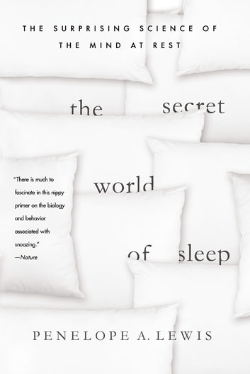 The Secret World of Sleep - The Surprising Science of the Mind at Rest ebook by Penelope A. Lewis