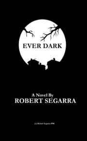 Ever Dark ebook by Robert Segarra