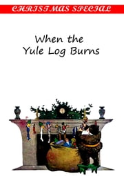 When the Yule Log Burns [Christmas Summary Classics] ebook by Leona Dalrymple