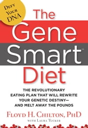 The Gene Smart Diet: The Revolutionary Eating Plan That Will Rewrite Your Genetic DestinyAnd Melt Away the Pounds - The Revolutionary Eating Plan That Will Rewrite Your Genetic Destiny--And Melt Away the Pounds ebook by Floyd H. Chilton