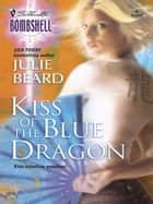 Kiss Of The Blue Dragon ebook by Julie Beard