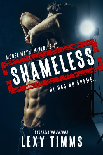 Shameless - Model Mayhem Series, #1 ebook by Lexy Timms