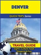 Denver Travel Guide (Quick Trips Series) - Sights, Culture, Food, Shopping & Fun ebook by Jody Swift