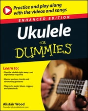 Ukulele For Dummies, Enhanced Edition ebook by Alistair Wood