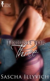 Trouble for Three ebook by Sascha Illyvich