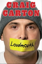 Loudmouth - Tales (and Fantasies) of Sports, Sex, and Salvation from Behind the Microphone ebook by Craig Carton