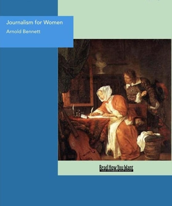 Journalism For Women : A Practical Guide eBook by Arnold Bennett