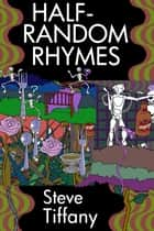 Half-Random Rhymes ebook by Steve Tiffany