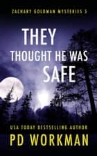 They Thought He Was Safe ebook by P.D. Workman