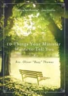 10 Things Your Minister Wants to Tell You ebook by Rev. Oliver Thomas