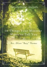 10 Things Your Minister Wants to Tell You - (But Can't, Because He Needs the Job) ebook by Oliver Thomas
