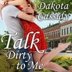 Talk Dirty to Me audiobook by Dakota Cassidy