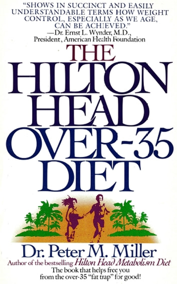The Hilton Head Over-35 Diet ebook by Peter M. Miller