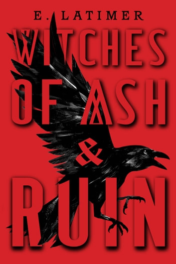 Witches of Ash and Ruin ebook by E Latimer