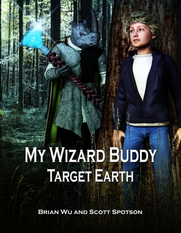 My Wizard Buddy: Target Earth ebook by Brian Wu,Scott Spotson