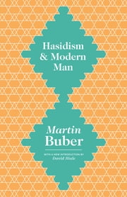 Hasidism and Modern Man ebook by Martin Buber,Maurice Friedman,David Biale