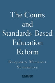 The Courts and Standards Based Reform ebook by Benjamin Michael Superfine