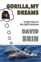 Gorilla, My Dreams ebook by David Brin