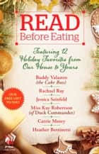 Read Before Eating - Featuring 12 Holiday Favorites from Our Home to Yours ebook by Heather Bertinetti, Carrie Morey, Rachael Ray,...