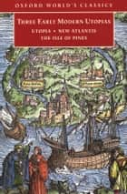 Three Early Modern Utopias: Thomas More: Utopia / Francis Bacon: New Atlantis / Henry Neville: The Isle of Pines - Thomas More: Utopia / Francis Bacon: New Atlantis / Henry Neville: The Isle of Pines ebook by Thomas More, Francis Bacon, Henry Neville,...