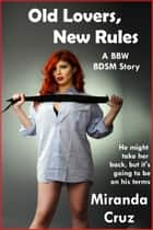 Old Lovers, New Rules (BBW, BDSM, Spanking) ebook by Miranda Cruz