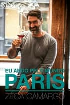 Eu ando pelo mundo: PARIS ebook by Zeca Camargo