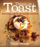 Things on Toast ebook by Tonia George