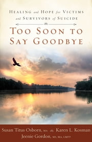 Too Soon to Say Goodbye: Healing and Hope for Victims and Survivors of Suicide ebook by Susan Titus Osborn