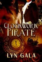 Clockwork Pirate ebook by Lyn Gala