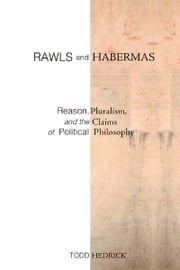 Rawls and Habermas - Reason, Pluralism, and the Claims of Political Philosophy ebook by Todd Hedrick