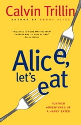Alice, Let's Eat - Further Adventures of a Happy Eater ebook by Calvin Trillin