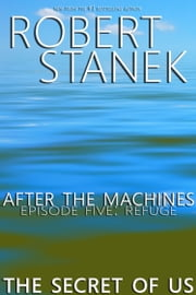 After the Machines. Episode Five: Refuge eBook par Robert Stanek