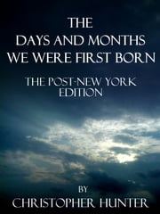 The Days and Months We Were First Born- The Post-New York Edition ebook by Christopher Hunter