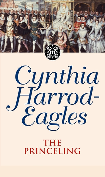 The Princeling - The Morland Dynasty, Book 3 ebook by Cynthia Harrod-Eagles